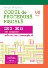 Codul de Procedura Fiscala 2013 - 2015. Text comparat (Cod, Norme si Instructiuni) | Carte de: Nicolae Mandoiu